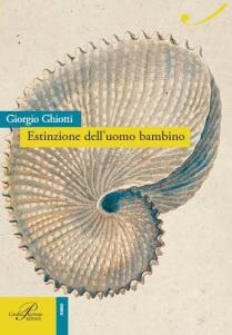 Giorgio Ghiotti, Estinzione dell'uomo bambino (Giulio Perrone Editore, 2015)